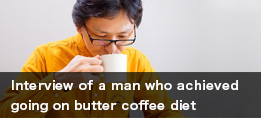 Interview of a man who achieved going on butter coffee diet